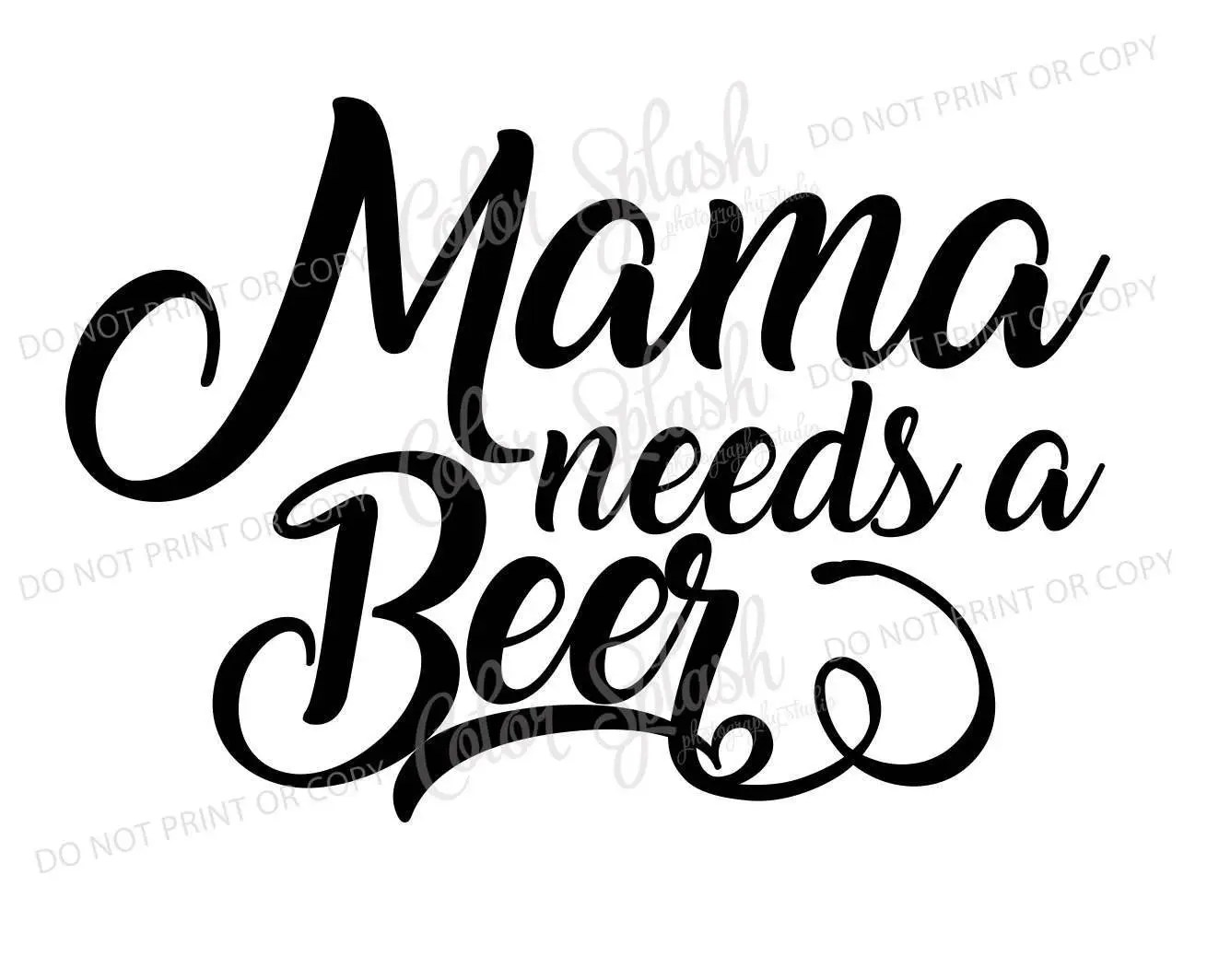Mama Needs A Beer Svg Drinking Saying Svg Beer Clipart