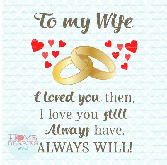 Download To My Wife - I Loved You Then I Love You Still Always Have ...
