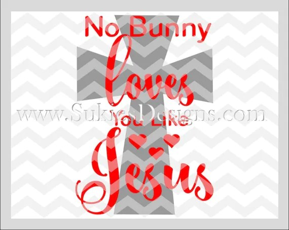 Download Items similar to No Bunny Loves Me Like Jesus SVG, DXF ...
