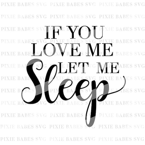 Download If You Love Me Let Me Sleep SVG Mom Life SVG Mama Tried SVG