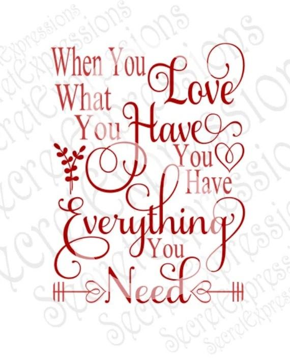 Download Love What You Have Svg Love Svg Valentine Svg Svg File