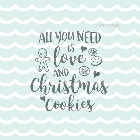 Download All You Need Is Love And Christmas Cookies SVG Christmas SVG