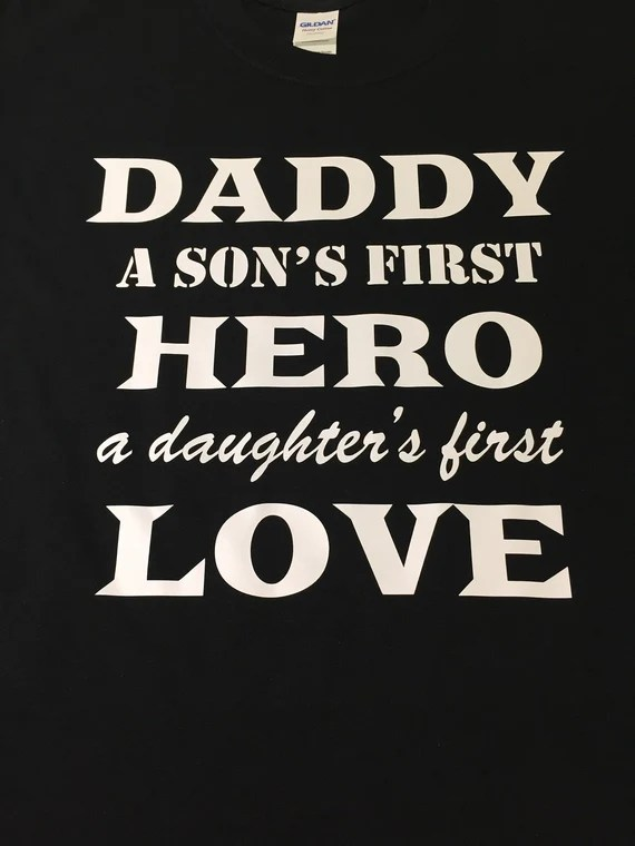 Download Daddy A Son's First Hero A Daughter's First Love Shirt