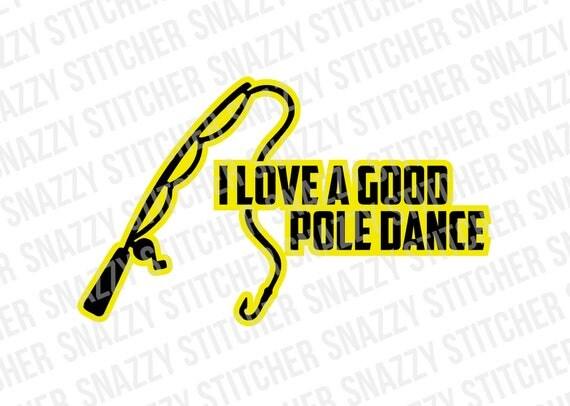 Download I love a good pole dance svg. cut file. fishing.