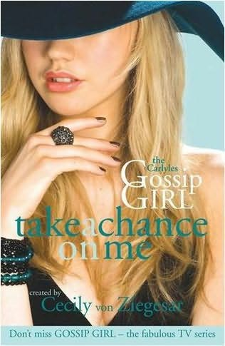 book cover of  Take a Chance on Me   (Gossip Girl, The Carlyles, book 3) by Annabelle Vestry and  Cecily von Ziegesar