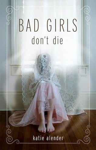 book cover of   Bad Girls Don't Die    (Bad Girls Don't Die, book 1)  by  Katie Alender