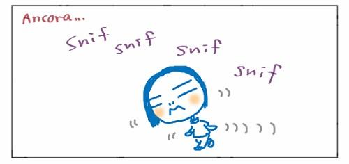 Ancora... Snif snif snif snif