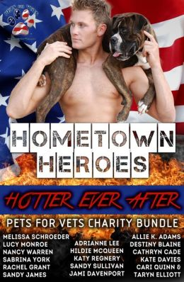 Hometown Heroes--Hotter Ever After (Pets for Vets Charity Bundle)