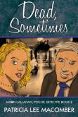 Dead, Sometimes - Book #2 of The Jason Callahan Psychic Detective Series