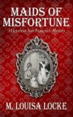 Maids of Misfortune: A Victorian San Francisco Mystery