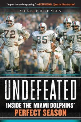 Undefeated Inside The Miami Dolphins Perfect Season By Mike Freeman 9780062009838