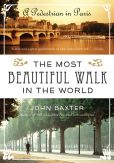 Book Cover Image. Title: The Most Beautiful Walk in the World:  A Pedestrian in Paris, Author: John Baxter