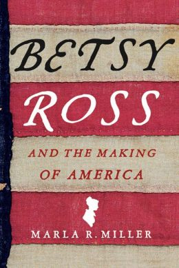 Betsy Ross And The Making Of America By Marla R Miller 9780312576226 Paperback Barnes Amp Noble