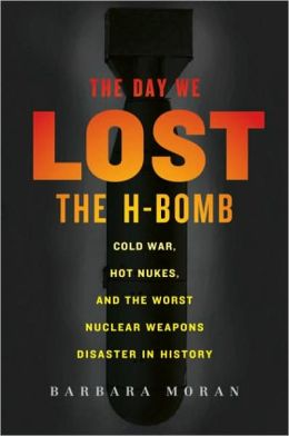 Day We Lost The H Bomb Cold War Hot Nukes And The Worst Nuclear Weapons Disaster In History