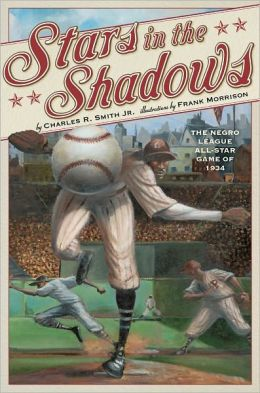 Stars in the Shadows: The Negro League All-Star Game of 1934 Charles R. Smith Jr. and Frank Morrison