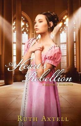 Heart's Rebellion, A: A Regency Romance
