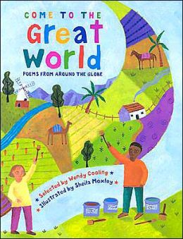 Come to the Great World: Poems from Around the Globe