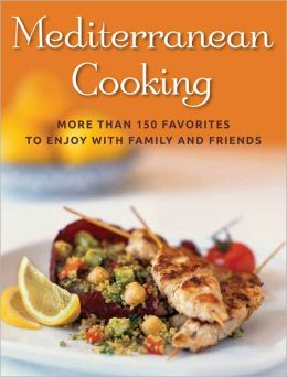 Mediterranean Cooking (ACP Cookbook #3): More Than 150 Favorites to Enjoy With Family and Friends