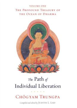 The Path of Individual Liberation: The Profound Treasury of the Ocean of Dharma, Volume One Chogyam Trungpa and Judith L. Lief