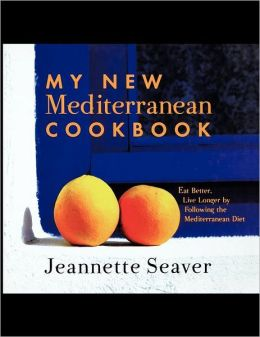 My New Mediterranean Cookbook: Eat Better, Live Longer by Following the Mediterranean Diet