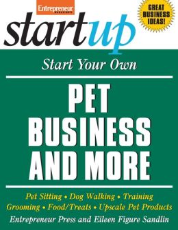 Start Your Own Pet Business and More: Pet Sitting, Dog ...