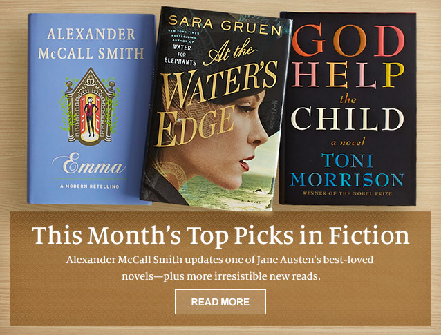 This Month's Top Picks in Fiction. Alexander McCall Smith updates one of Jane Austen's best-loved novels--plus more irresistible new reads. READ MORE