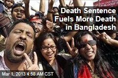 Death Sentence Fuels More Death in Bangladesh
