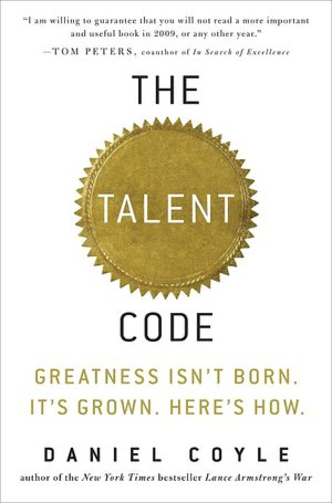 The Talent Code:Greatness Isn't Born. It's Grown. Here's How.