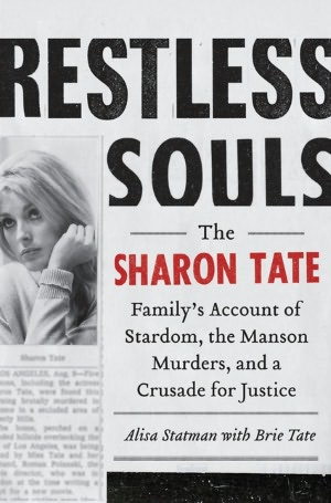 Restless Souls: The Sharon Tate Family's Account of Stardom, the Manson Murders, and a Crusade for Justice