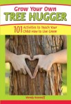 Grow Your Own Tree Hugger: 101 activities to teach your child how to live green