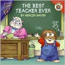 The Best Teacher Ever (Little Critter Series)