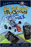 Uh-Oh, Max (Trucktown Ready-to-Roll Series by Jon Scieszka: Book Cover