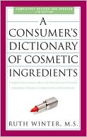 A Consumer's Dictionary of Cosmetic Ingredients, 7th Edition by Ruth Winter: Book Cover