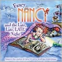Fancy Nancy and the Late, Late, Late Night (Fancy Nancy Series) by Jane O'Connor: Book Cover