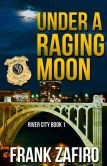 Under a Raging Moon (River City, #1)
