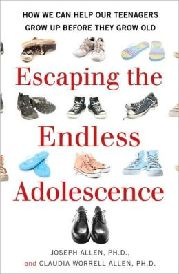 Escaping the Endless Adolescence: How We Can Help Our Teenagers Grow Up Before They Grow Old