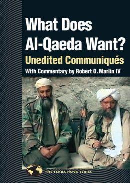 What Does Al Qaeda Want?: Unedited Communiques (Terra Nova Series) Robert Marlin