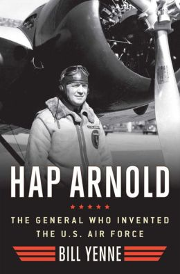 Hap Arnold: The General Who Invented the US Air Force