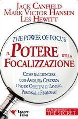 Il potere della focalizzazione. Come raggiungere con assoluta certezza i propri obbiettivi di lavoro, personali e finanziari