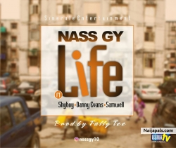 LIFE by NASS-GY FT SHYBOY X DANI EVANS X SAMWELL