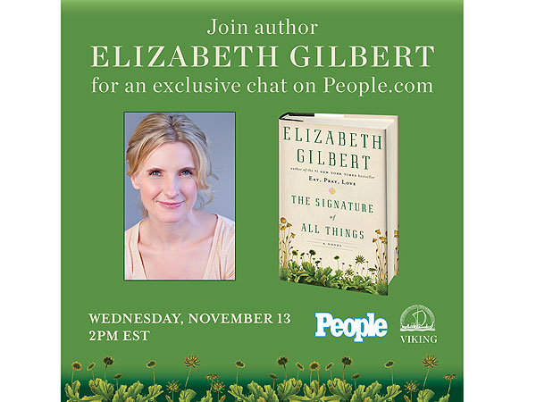 Elizabeth Gilbert, author of The Signature of All Things, live chatted with readers and fans on People.com - peoplewhowrite