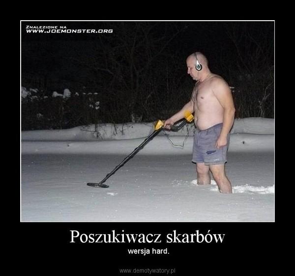 Poszukiwacz skarbów – Demotywatory.pl