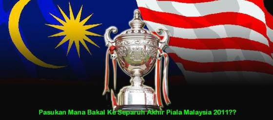 piala malaysia 2011, ramalan siapa mara ke separuh akhir 2011,