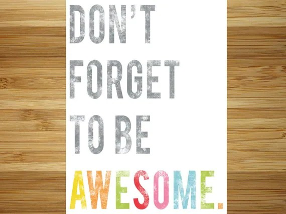 Don't Forget To Be Awesome Inspirational 11x14 Print