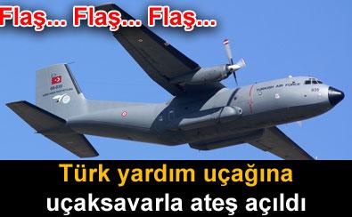 Türk yardım uçağına ateş açıldı