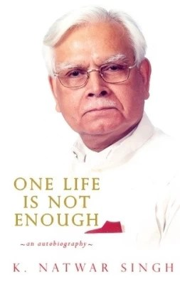 One Life Is Not Enough : An Autobiography by Kunwar Natwar Singh