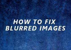 how to fix blurred images