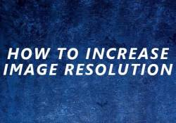 how to increase image resolution