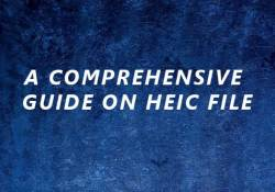 A Comprehensive Guide on HEIC File