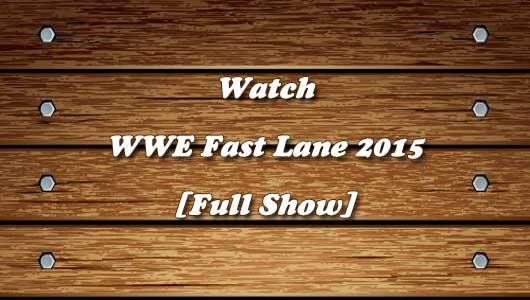 watch wwe fast lane 2015